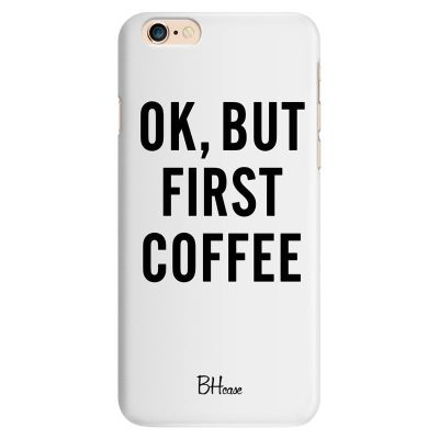 Ok But First Coffee White Kryt iPhone 6 Plus/6S Plus