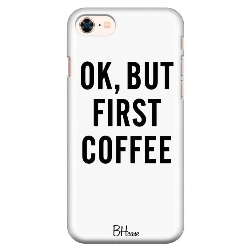 Ok But First Coffee Kryt iPhone 7/8