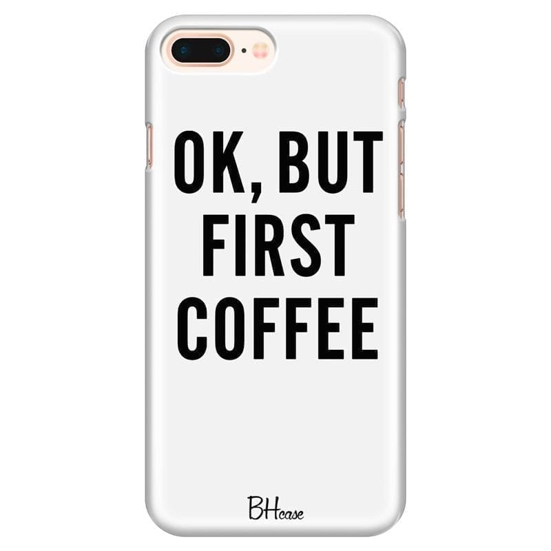 Ok But First Coffee Kryt iPhone 7 Plus/8 Plus