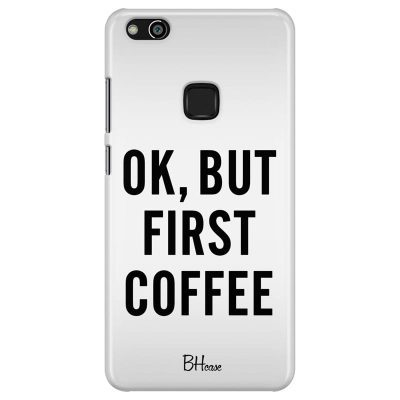 Ok But First Coffee Kryt Huawei P10 Lite