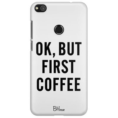 Ok But First Coffee Kryt Huawei P8 Lite