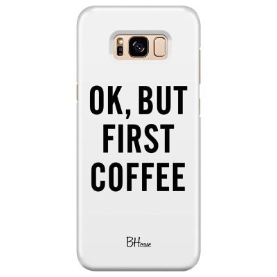 Ok But First Coffee Kryt Samsung S8