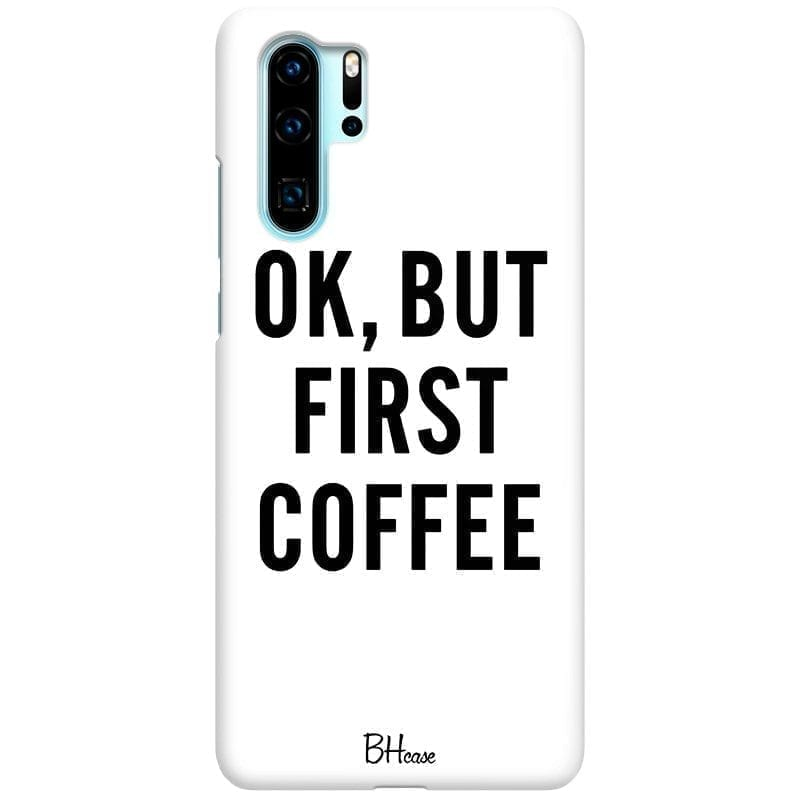 Ok But First Coffee Kryt Huawei P30 Pro