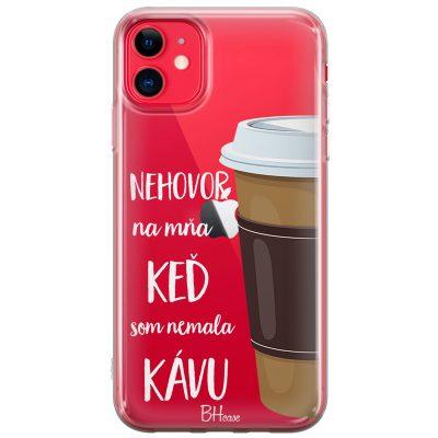 Nehovor Na Mňa Keď Som Nemala Kávu Kryt iPhone 11