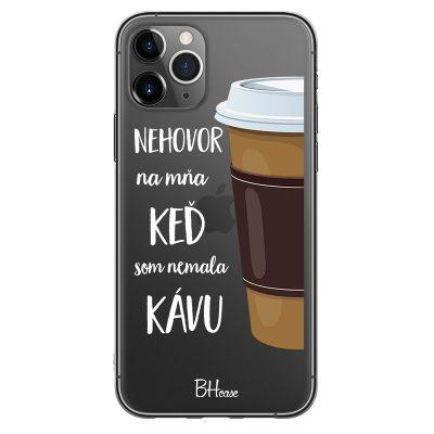 Nehovor Na Mňa Keď Som Nemala Kávu Kryt iPhone 11 Pro