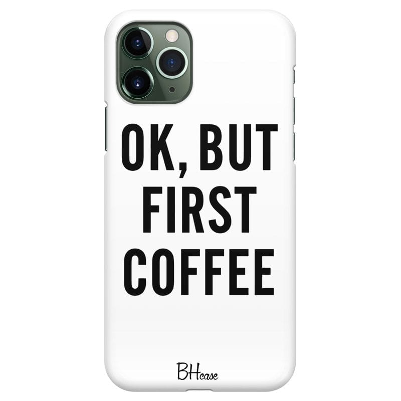 Ok But First Coffee Kryt iPhone 11 Pro