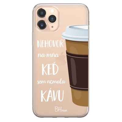 Nehovor Na Mňa Keď Som Nemala Kávu Kryt iPhone 11 Pro Max