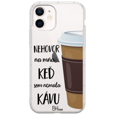 Nehovor Na Mňa Keď Som Nemala Kávu Kryt iPhone 12 Mini