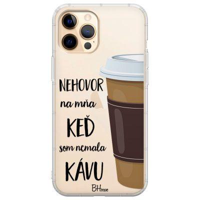 Nehovor Na Mňa Keď Som Nemala Kávu Kryt iPhone 12 Pro Max